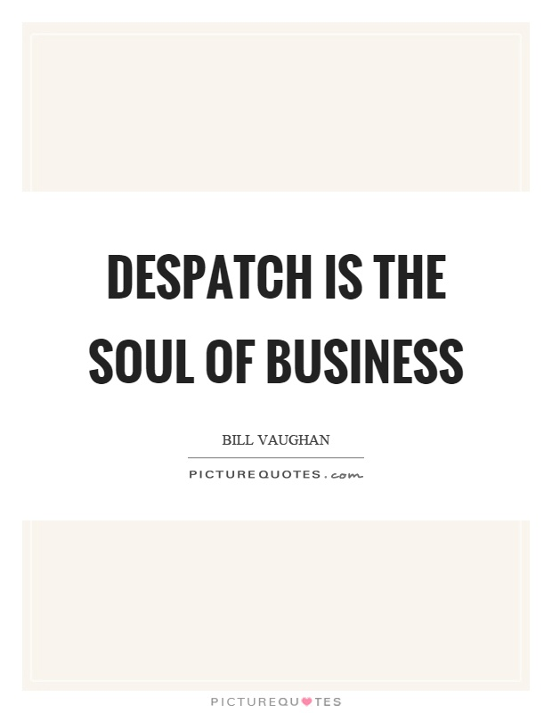Despatch is the soul of business Picture Quote #1