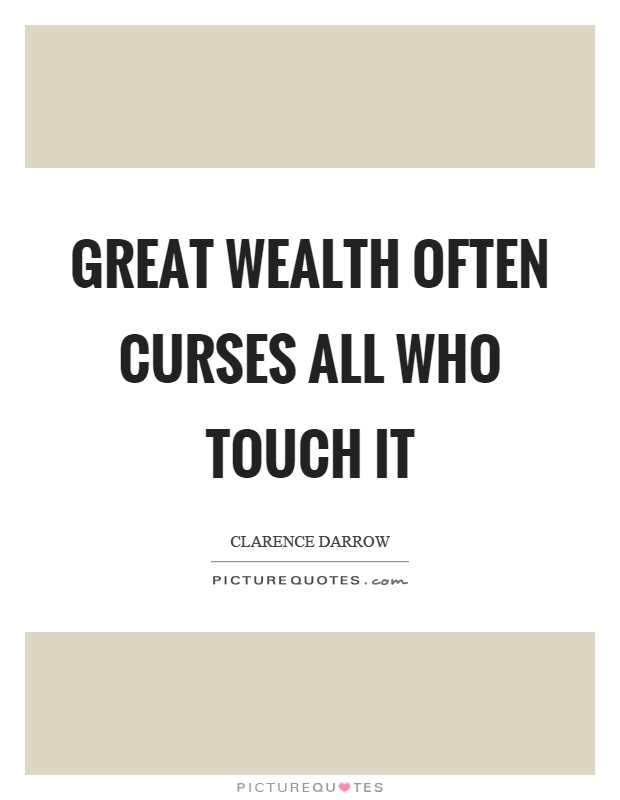 Great wealth often curses all who touch it Picture Quote #1