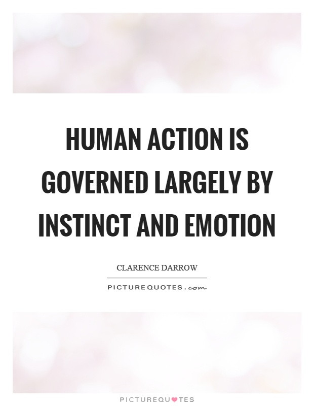 Human action is governed largely by instinct and emotion Picture Quote #1