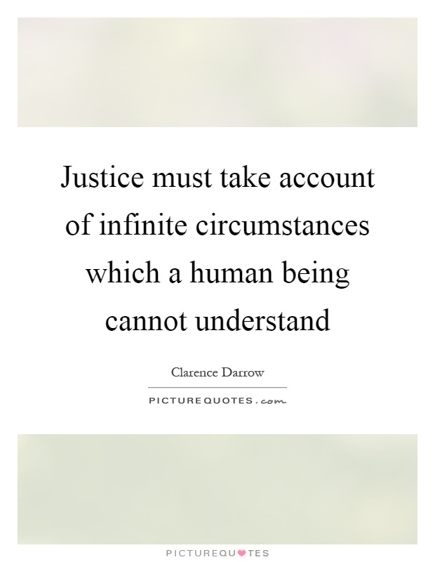 Justice must take account of infinite circumstances which a human being cannot understand Picture Quote #1
