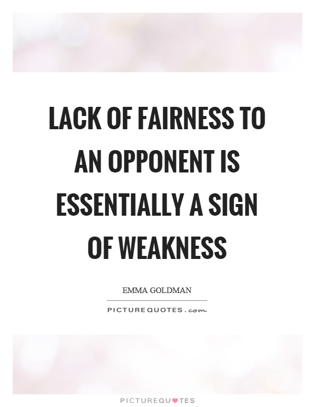Lack of fairness to an opponent is essentially a sign of weakness Picture Quote #1