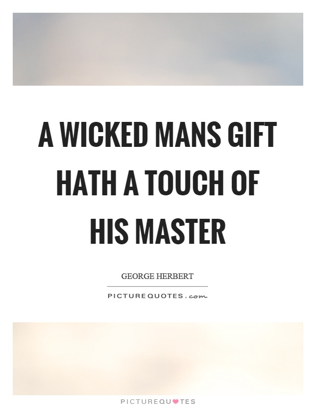A wicked mans gift hath a touch of his master Picture Quote #1