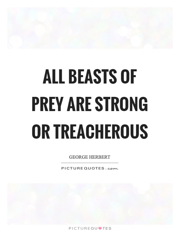 All beasts of prey are strong or treacherous Picture Quote #1