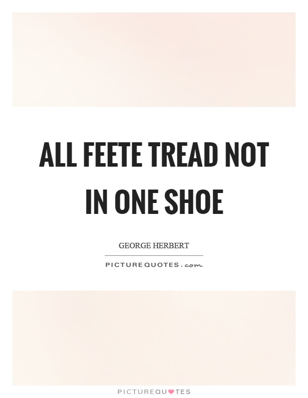 All feete tread not in one shoe Picture Quote #1