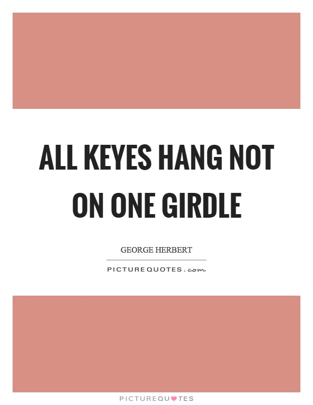 All keyes hang not on one girdle Picture Quote #1