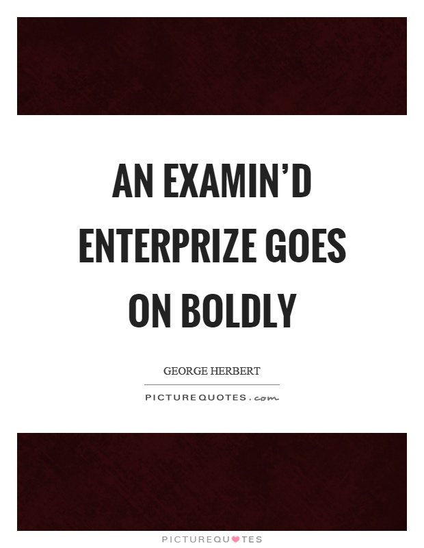 An examin'd enterprize goes on boldly Picture Quote #1