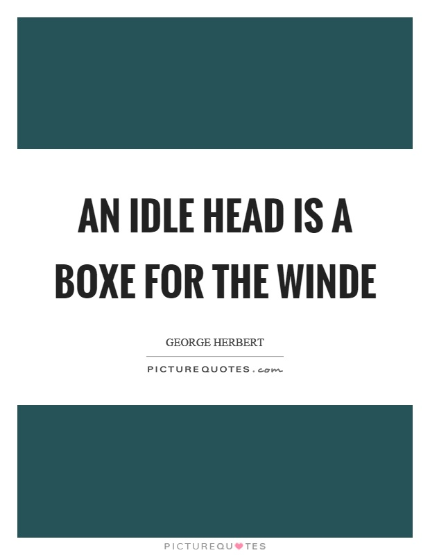 An idle head is a boxe for the winde Picture Quote #1