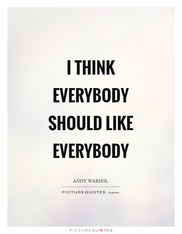 I think everybody should like everybody Picture Quote #1