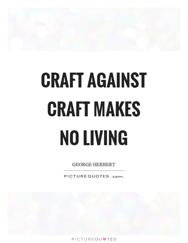 Craft against craft makes no living Picture Quote #1
