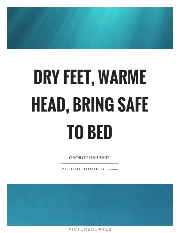 Dry feet, warme head, bring safe to bed Picture Quote #1