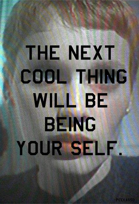 The next cool thing will be being yourself Picture Quote #1