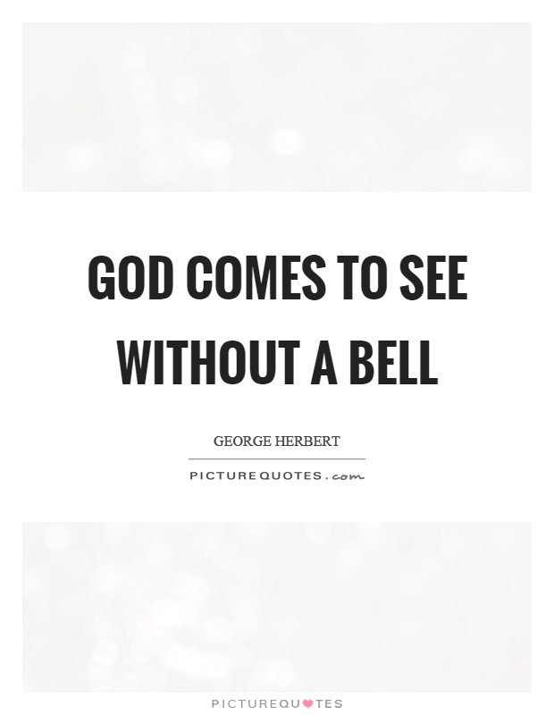 God comes to see without a bell Picture Quote #1