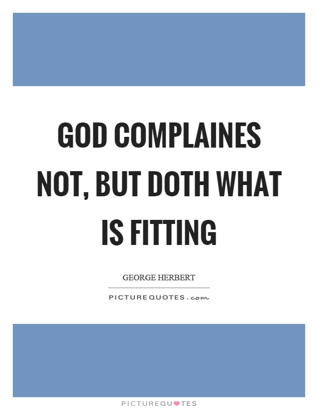God complaines not, but doth what is fitting Picture Quote #1
