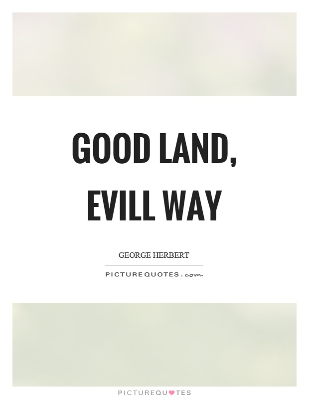 Good land, evill way Picture Quote #1