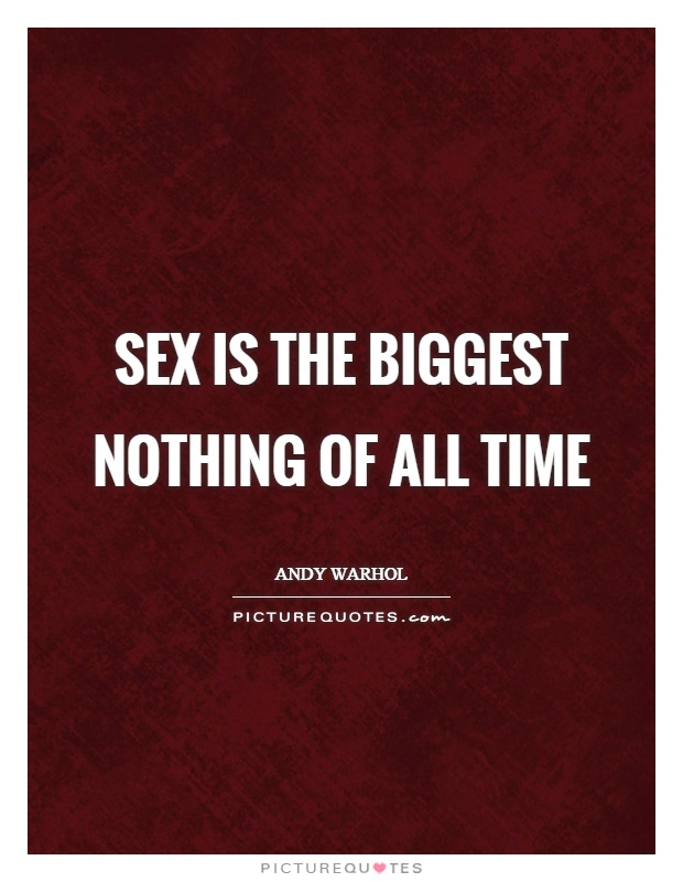 Sex is the biggest nothing of all time Picture Quote #1