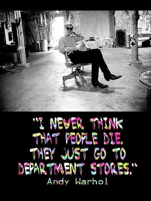 I never think that people die. They just go to department stores Picture Quote #1