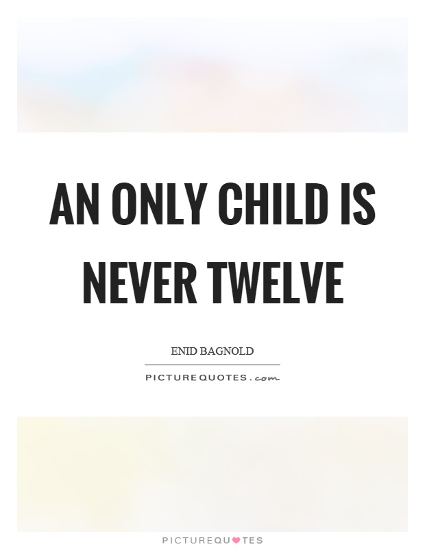 An only child is never twelve Picture Quote #1