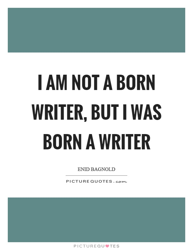 I am not a born writer, but I was born a writer Picture Quote #1