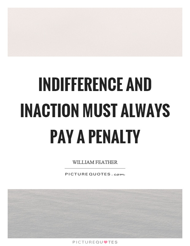 Indifference and inaction must always pay a penalty Picture Quote #1