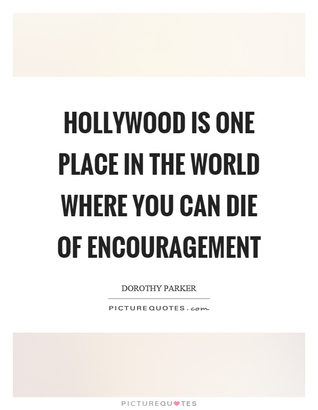 Hollywood is one place in the world where you can die of encouragement Picture Quote #1