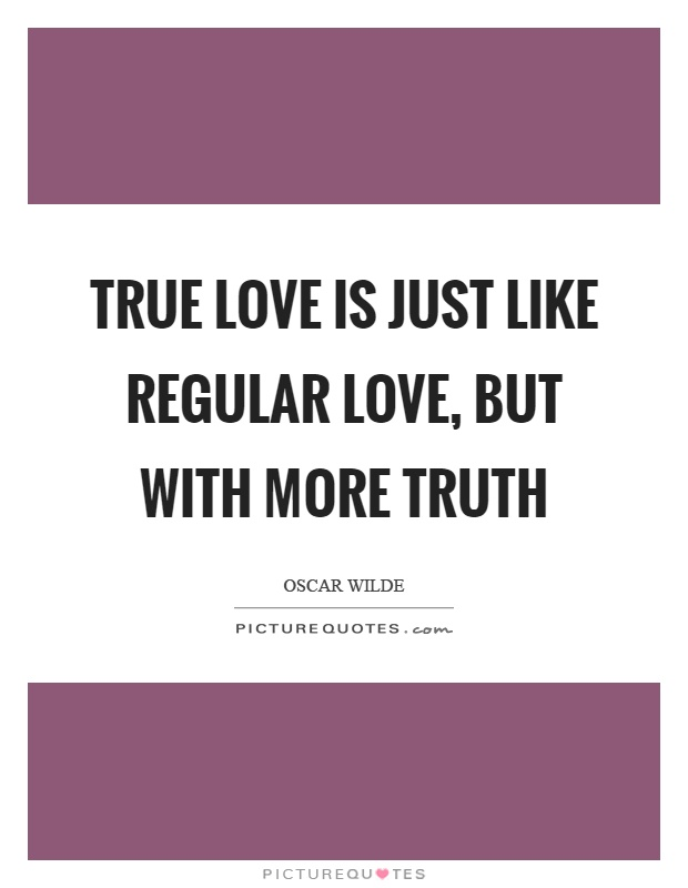 True love is just like regular love, but with more truth Picture Quote #1
