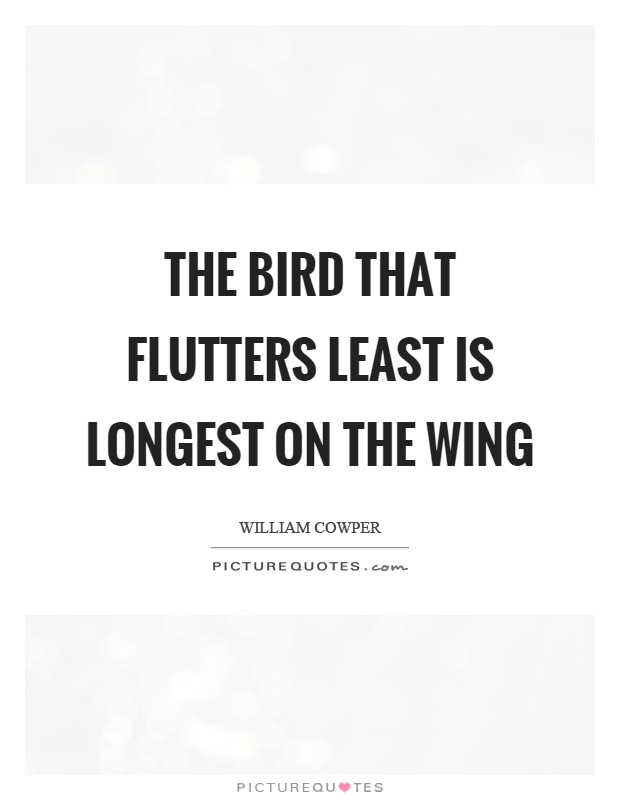 The bird that flutters least is longest on the wing Picture Quote #1
