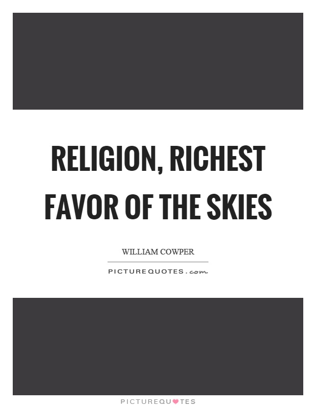 Religion, richest favor of the skies Picture Quote #1