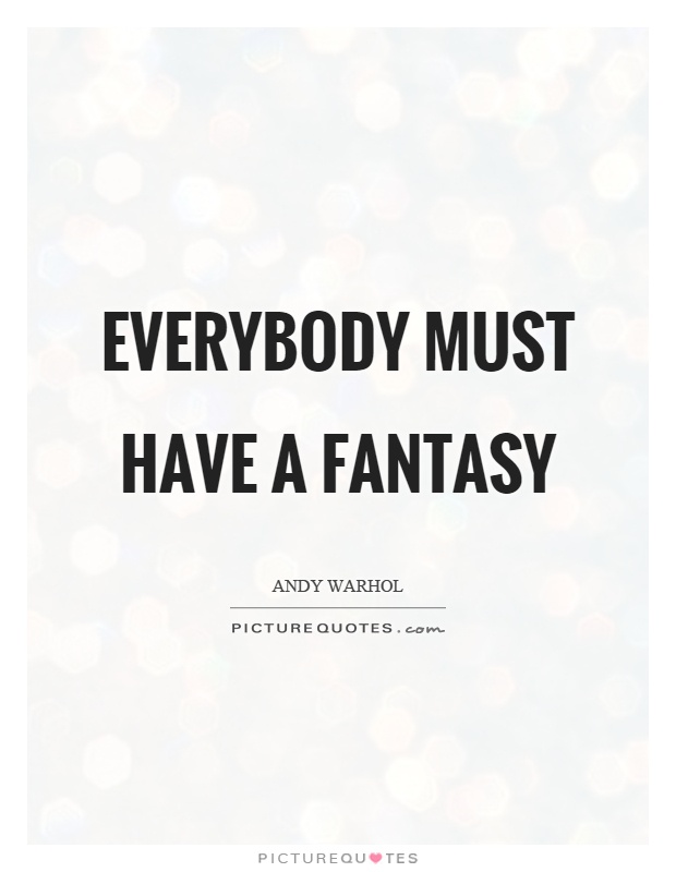 Everybody must have a fantasy picture quotes everybody must have a fantasy picture quote 1 voltagebd Images