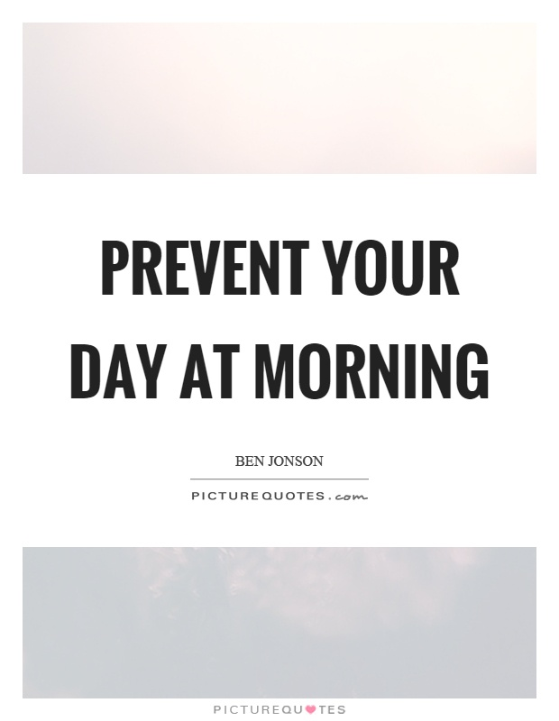 Prevent your day at morning Picture Quote #1