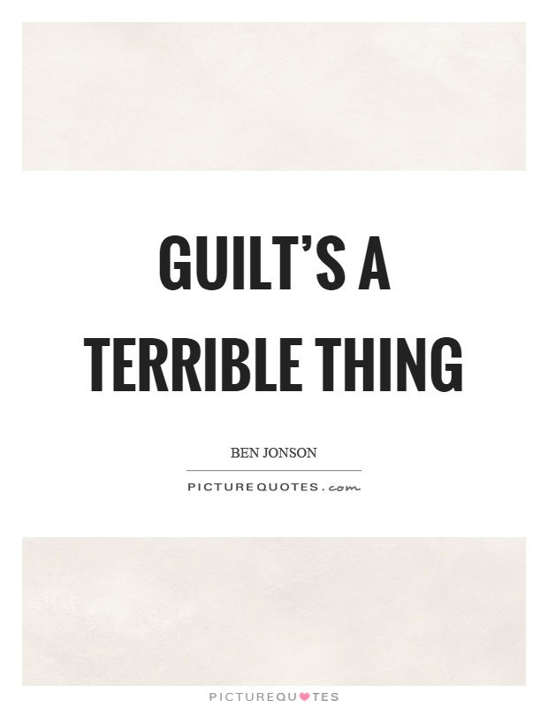 Guilt's a terrible thing Picture Quote #1