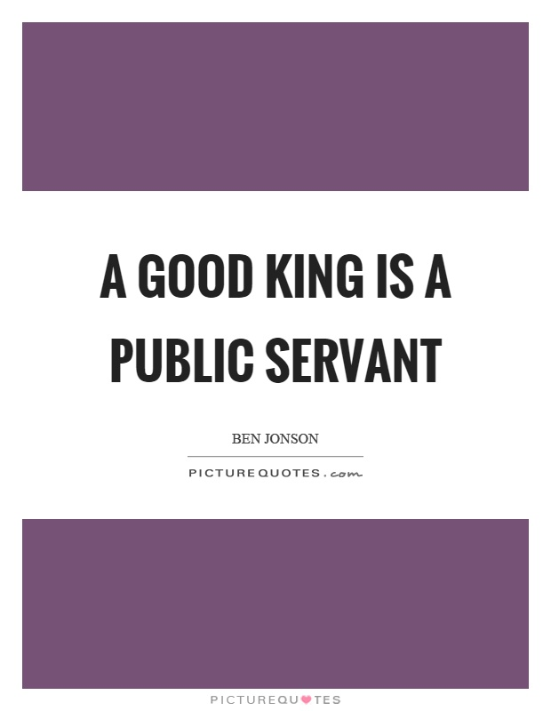 A good king is a public servant Picture Quote #1