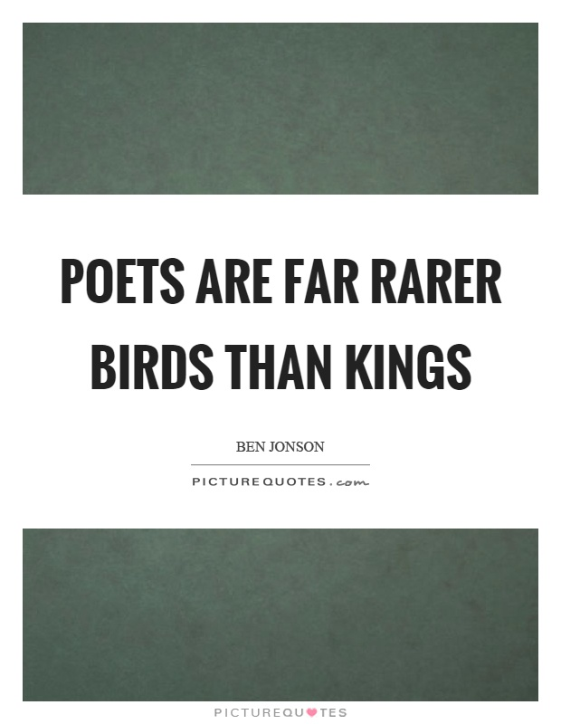 Poets are far rarer birds than kings Picture Quote #1