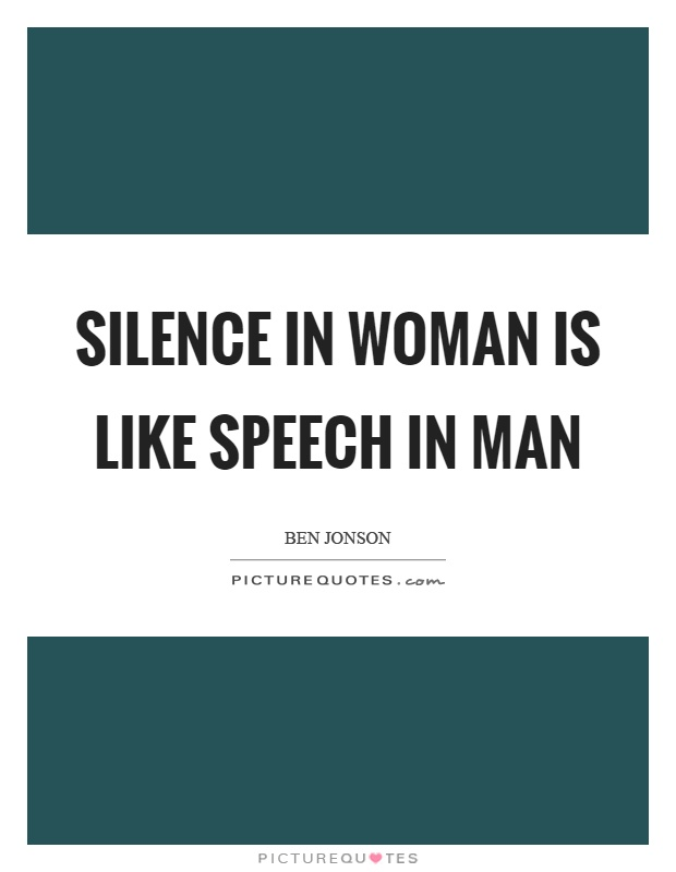 Silence in woman is like speech in man Picture Quote #1