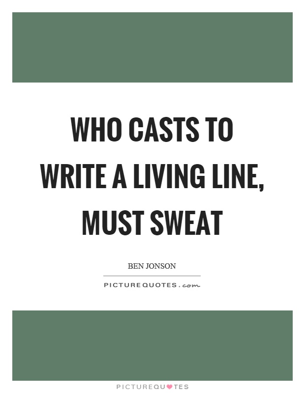 Who casts to write a living line, must sweat Picture Quote #1