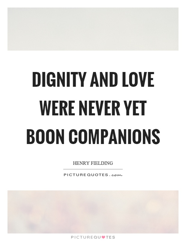 Dignity and love were never yet boon companions Picture Quote #1