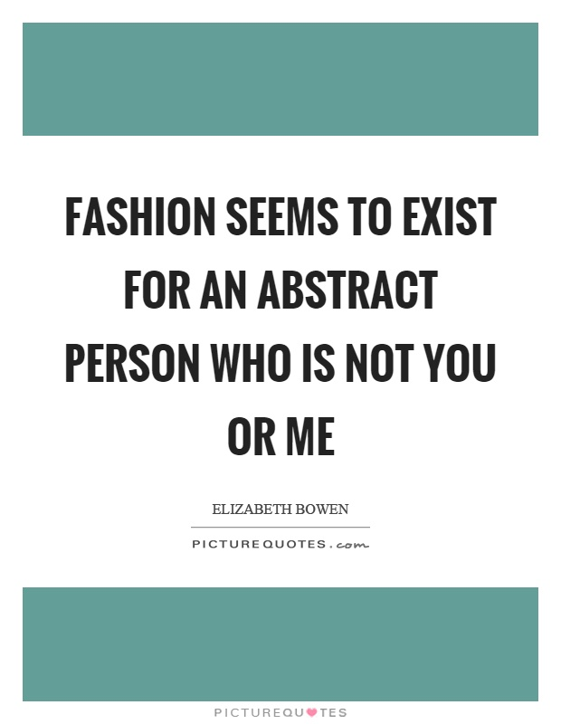 Fashion seems to exist for an abstract person who is not you or me Picture Quote #1