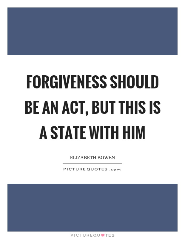 Forgiveness should be an act, but this is a state with him Picture Quote #1