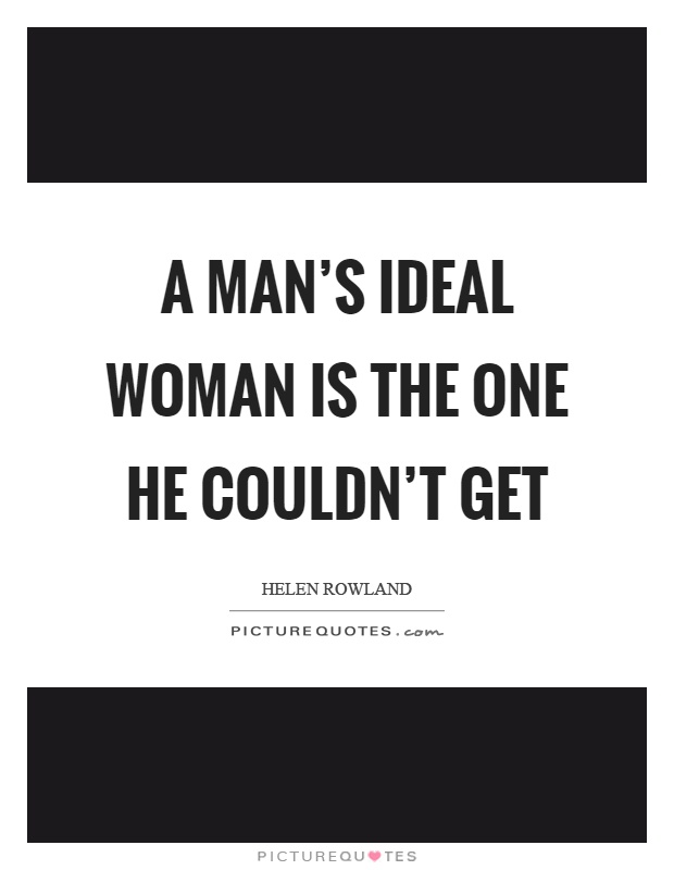 A man's ideal woman is the one he couldn't get Picture Quote #1