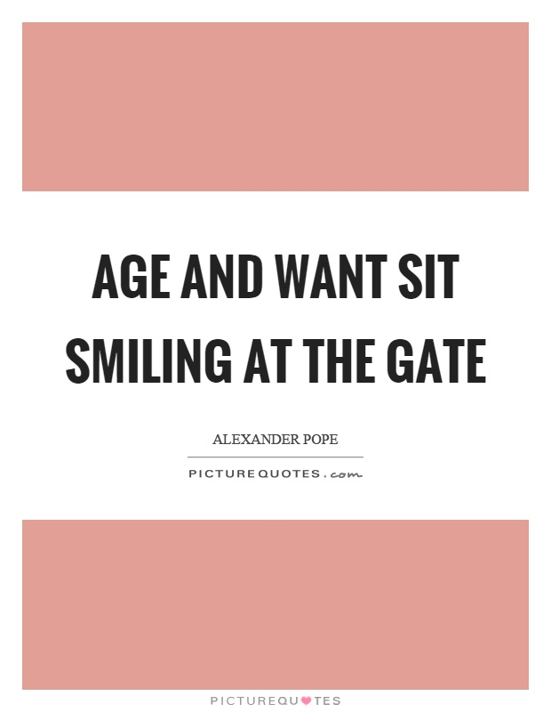 Age and want sit smiling at the gate Picture Quote #1