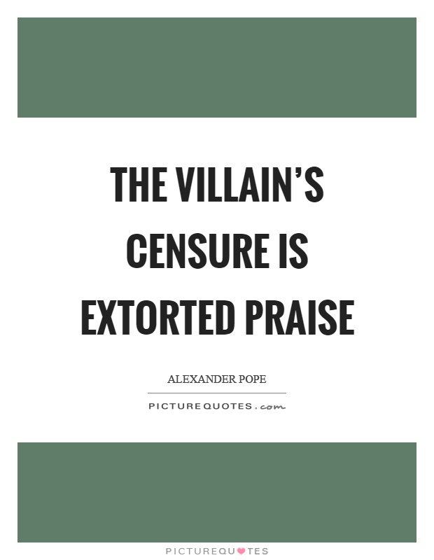 The villain's censure is extorted praise Picture Quote #1