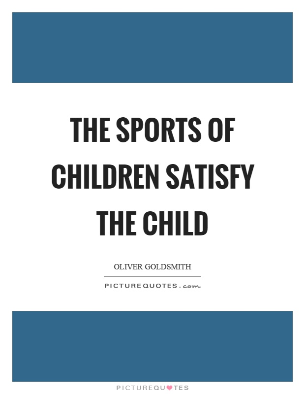 The sports of children satisfy the child Picture Quote #1
