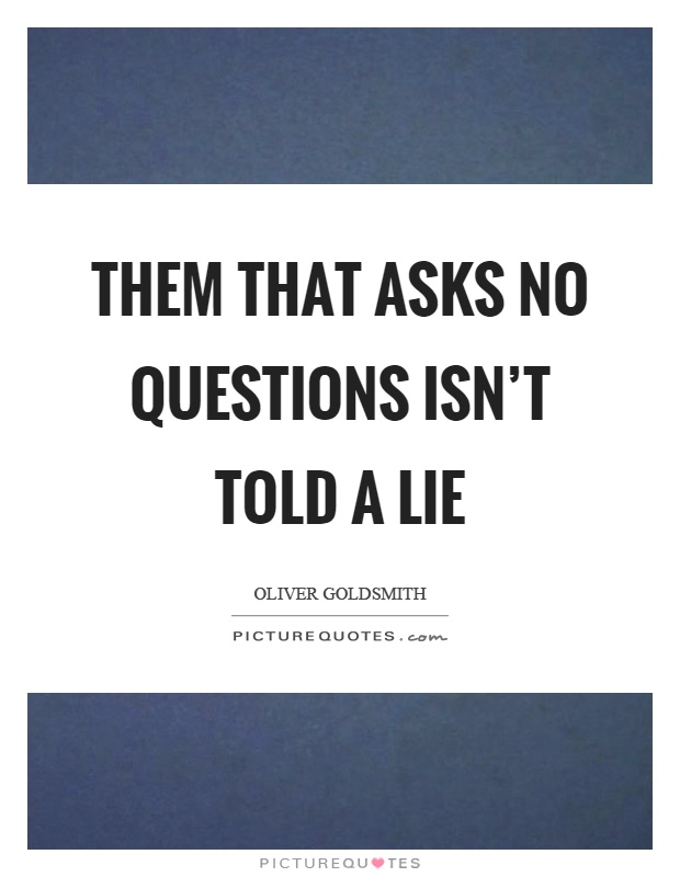 Them that asks no questions isn't told a lie Picture Quote #1