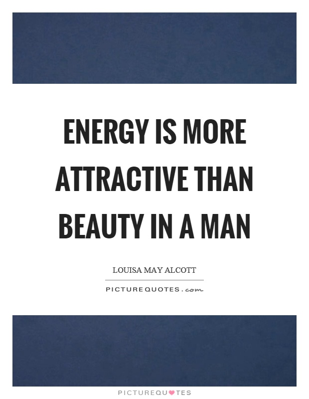 Energy is more attractive than beauty in a man Picture Quote #1