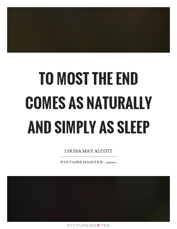 To most the end comes as naturally and simply as sleep Picture Quote #1
