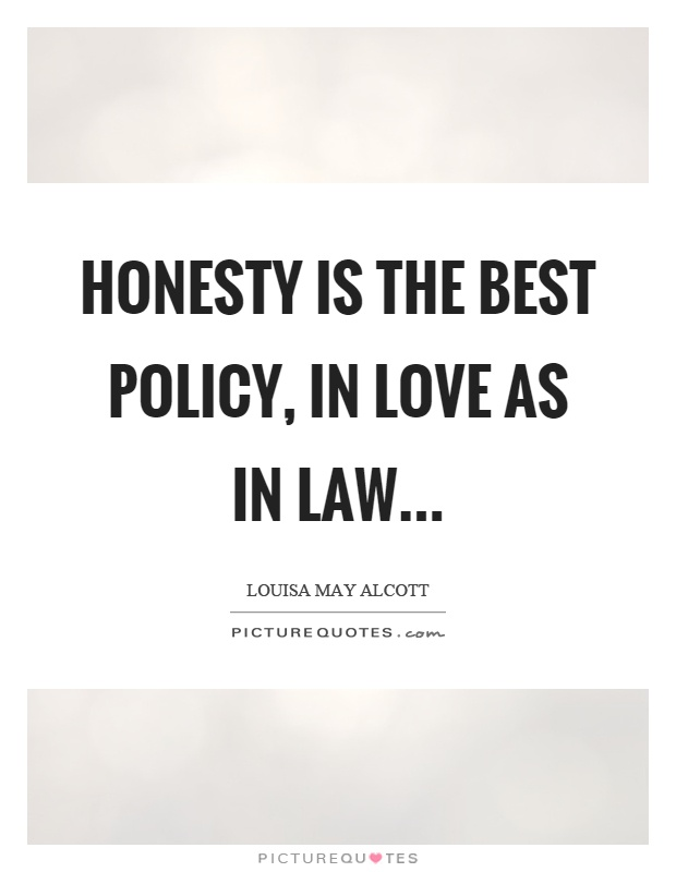 Honesty is the best policy, in love as in law Picture Quote #1