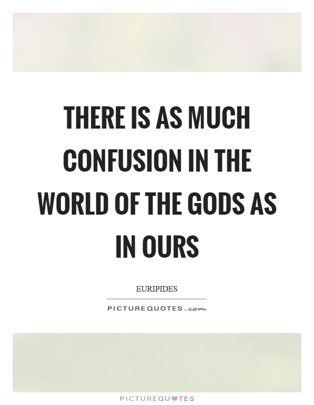 There is as much confusion in the world of the gods as in ours Picture Quote #1