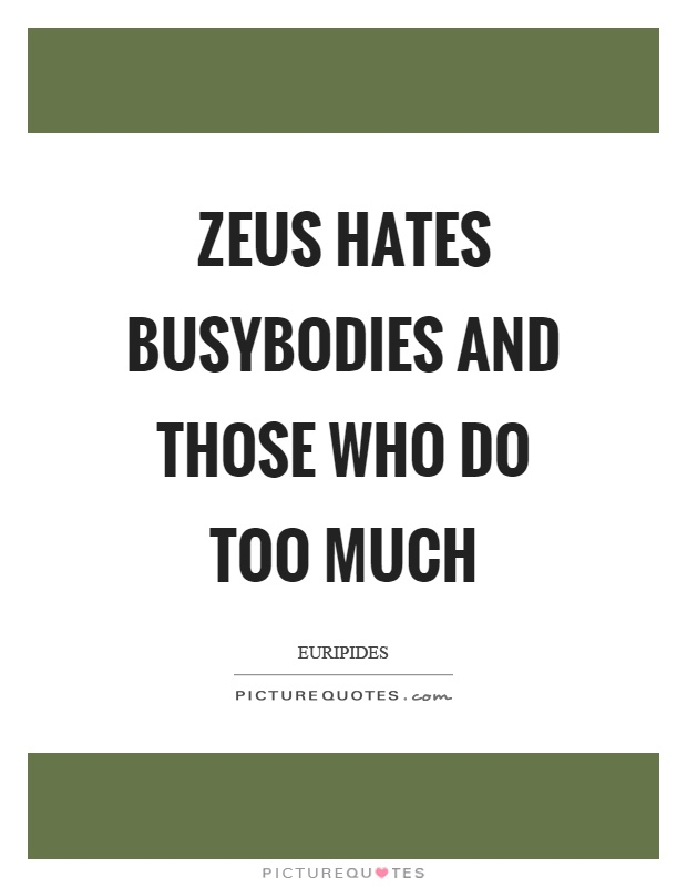 Zeus hates busybodies and those who do too much Picture Quote #1