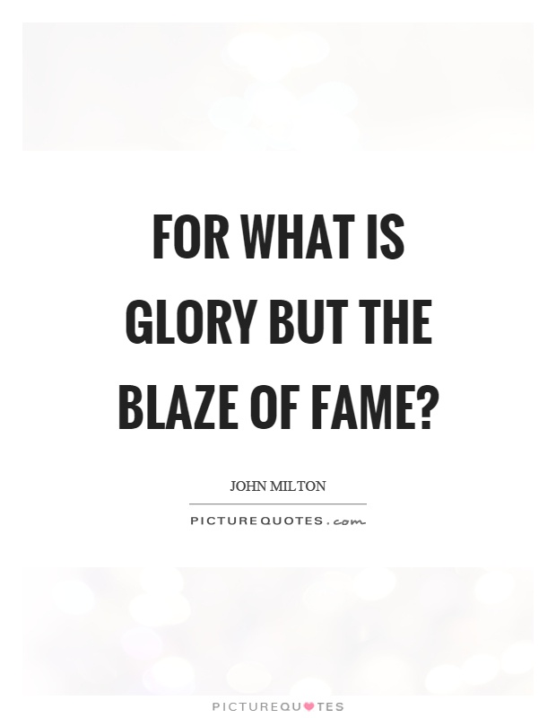 For what is glory but the blaze of fame? Picture Quote #1