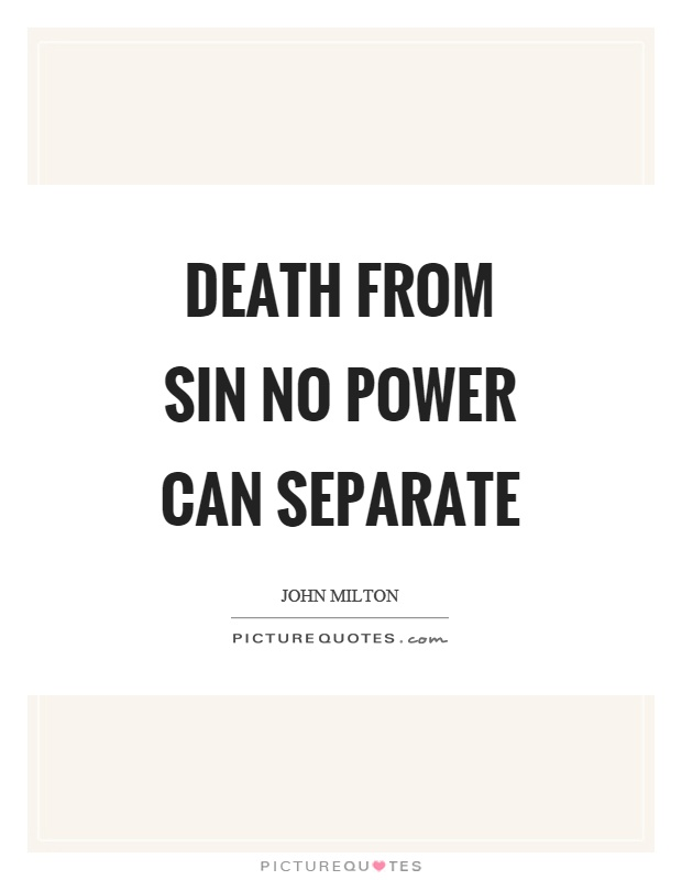 Death from sin no power can separate Picture Quote #1