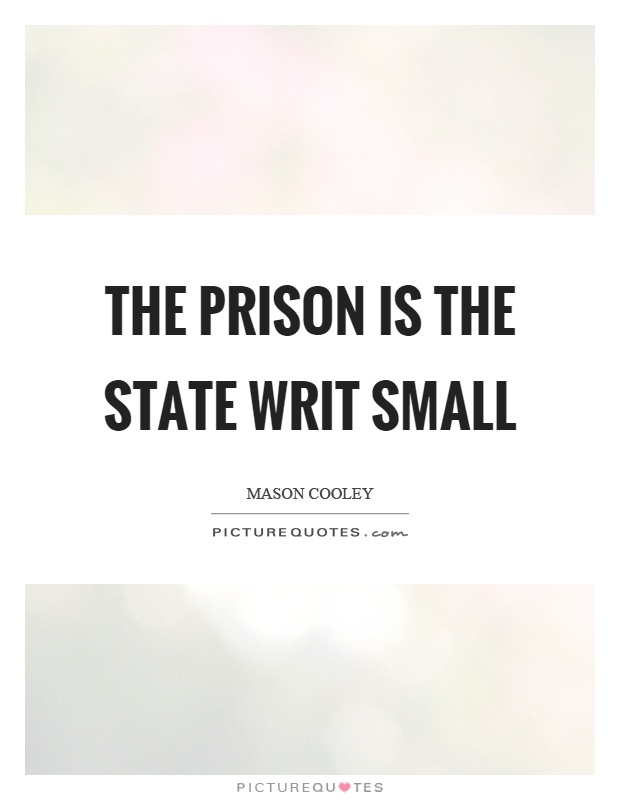 The prison is the state writ small Picture Quote #1